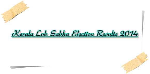 Kerala lok sabha election results 2014: Live counting, trends and updates on websites