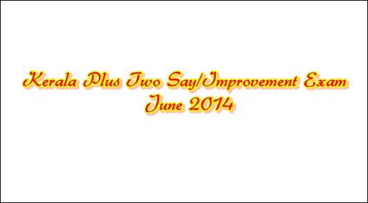 Kerala Plus Two Say/Improvement exam 2014 June – Key points to remember