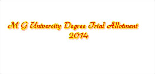 M G University degree trial allotment 2014 on 30th May