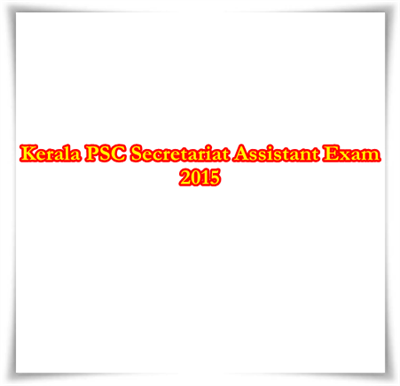 Kerala PSC Secretariat Assistant Exam 2015 – Notification & Syllabus in December